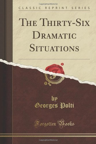 The Thirty-Six Dramatic Situations (Classic Reprint) By Polti, Georges Published By Forgotten Books (2010) Paperback