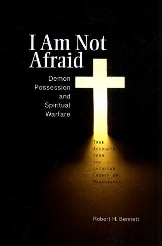 I Am Not Afraid: Demon Possession and Spiritual Warfare: Robert H. Bennett: 9780758641984: Amazon.com: Books