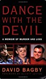 Dance with the Devil: A Memoir of Murder and Loss by Bagby, Dave (2007) Paperback