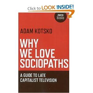 Why We Love Sociopaths - Adam Kotsko