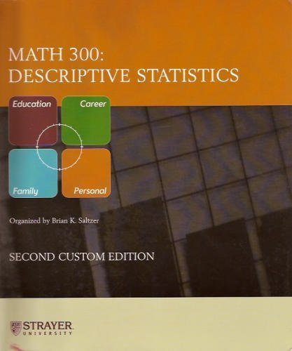 Math 300: Descriptive Statistics - Custom Edition for Strayer University (Strayer University)