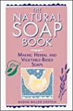 img - for The Natural Soap Book : Making Herbal and Vegetable-Based Soaps (Paperback)--by Susan Miller Cavitch [1995 Edition] book / textbook / text book