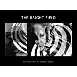 The Bright Field. The Photographic Art of Adi Da Samraj ~ Adi Da Samraj