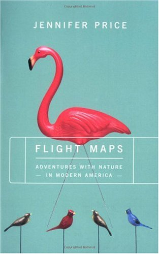Flight Maps: Adventures With Nature In Modern America