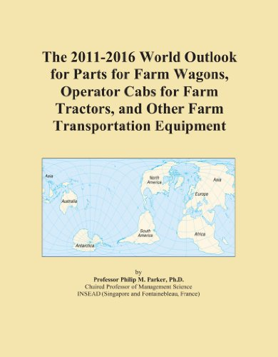 The 2011-2016 World Outlook for Parts for Farm Wagons, Operator Cabs for Farm Tractors, and Other Farm Transportation Equipment