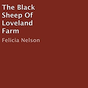 The Black Sheep of Loveland Farm Hörbuch von Felicia Nelson Gesprochen von: Lawrence D. Palmer