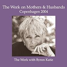 The Work on Mothers & Husbands: Copenhagen 2004 Speech by Byron Katie Mitchell