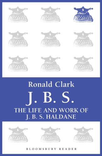 J.B.S: The life and Work of J.B.S Haldane (Bloomsbury Reader)