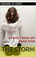 The Storm: A Family's Battle with Mental Illness [Kindle Edition]