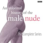 An Informal History of the Male Nude (Complete) | [Sarah Kent, Edith Hall, Partha Mitter, Gabriel Gbadamosi, Matthew Sweet]