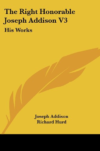 The Right Honorable Joseph Addison V3: His Works