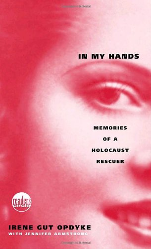 In My Hands: Memories of a Holocaust Rescuer by Irene Gut Opdyke (with Jennifer Armstrong)