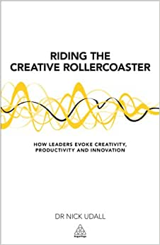 Riding The Creative Rollercoaster: How Leaders Evoke Creativity, Productivity And Innovation