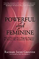 Powerful and Feminine: How to Increase Your Magnetic Presence and Attract the Attention You Want (English Edition)