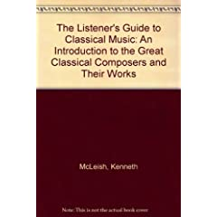 The Listener's Guide to Classical Music: An Introduction to the Great Classical Composers and Their Works