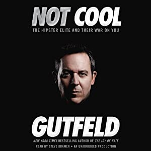 Not Cool: The Hipster Elite and Their War on You | [Greg Gutfeld]