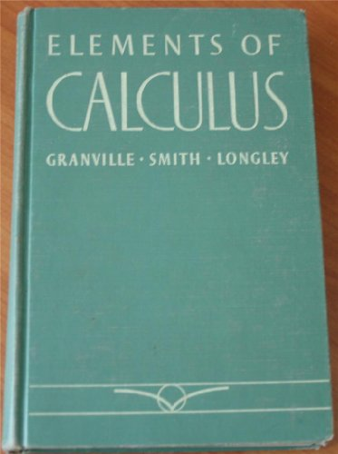 Elements of the Differential and Integral Calculus / By William Anthony Granville, Percey F. Smith, William Raymond Longley Granville William Anthony