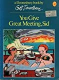 You Give Great Meeting, Sid (A Doonesbury book / by G.B. Trudeau) (0030617332) by G. B. Trudeau