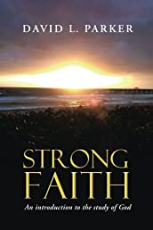 Strong Faith: An Introduction to the Study of God