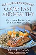 The Gluten-Free Gourmet Cooks Fast And Healthy: Wheat-Free And Gluten-Free With Less Fuss And Less Fat By Bette Hagman