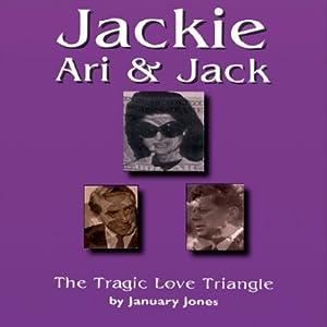 Jackie Ari & Jack: The Tragic Love Triangle | [January Jones]