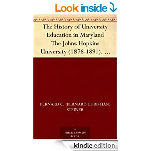 The History of University Education in Maryland The Johns Hopkins University (1876-1891). With supplementary notes...