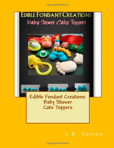 Edible Fondant Creations: Baby Shower Cake Toppers (Volume 5)