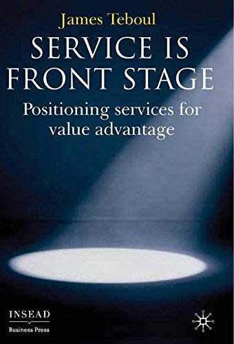 Service is Front Stage: Positioning Services for Value Advantage (INSEAD Business Press)