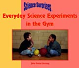 img - for Everyday Science Experiments in the Gym (Science Surprises) book / textbook / text book