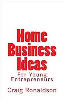 Home Business Ideas: For Young Entrepreneurs