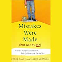 Mistakes Were Made (But Not By Me): Why We Justify Foolish Beliefs, Bad Decisions and Hurtful Acts (       UNABRIDGED) by Carol Tavris, Elliot Aronson Narrated by Marsha Mercant, Joe Barrett