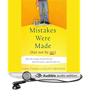 Mistakes Were Made (But Not By Me): Why We Justify Foolish Beliefs, Bad Decisions and Hurtful Acts