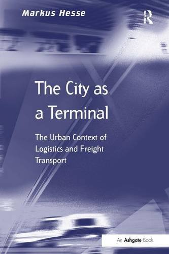 The City as a Terminal: The Urban Context of Logistics and Freight Transport (Transport and Mobility)