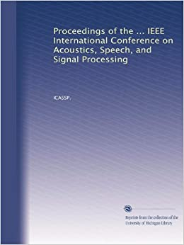 Proceedings of the IEEE International Conference on Acoustics, Speech, and Signal Processing