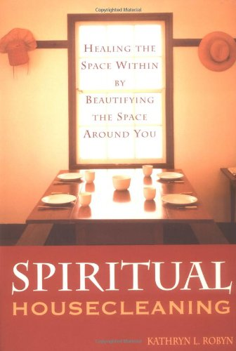 Spiritual Housecleaning: Healing the Space Within by Beautifying the Space Around You