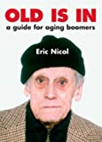 img - for Old is in: A Guide For Aging Boomers by Eric Nicol (2004-09-01) book / textbook / text book