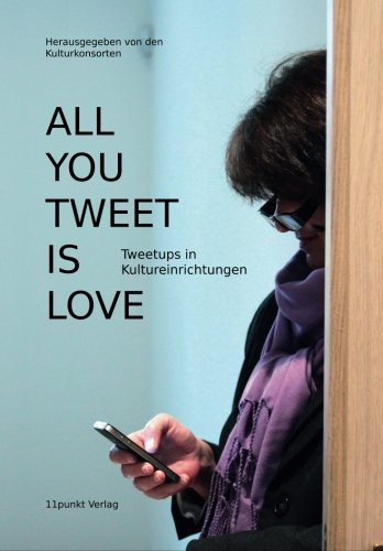 All You Tweet Is Love: Tweetups in Kultureinrichtungen