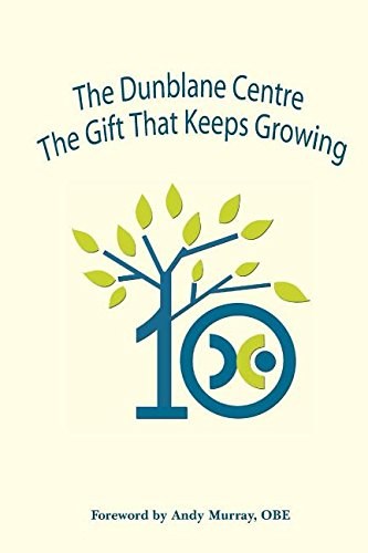 The Dunblane Centre The Gift that Keeps Growing