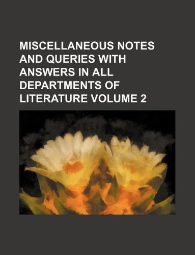 Miscellaneous notes and queries with answers in all departments of literature Volume 2