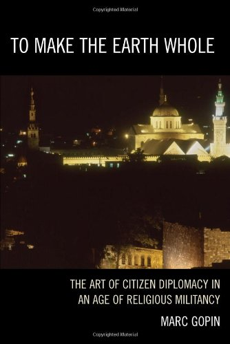 To Make the Earth Whole: The Art of Citizen Diplomacy in an Age of Religious Militancy