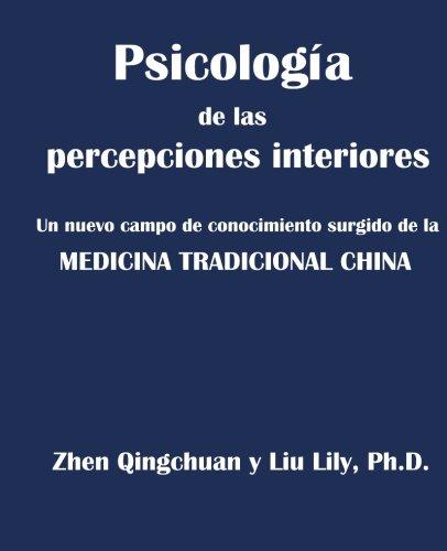 Psicologia de las percepciones interiores: Un nuevo campo de conocimiento surgido de la MEDICINA TRADICIONAL CHINA  [Zhen, Qingchuan - Liu, Lily] (Tapa Blanda)