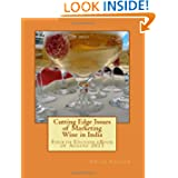 Cutting Edge Issues of Marketing Wine in India: Fourth Edition eBook of August 2011