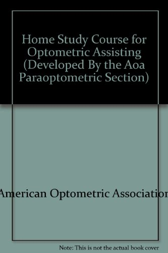 Home Study Course for Optometric Assisting/With Self-Assessment Examination (Developed By the Aoa Paraoptometric Section)