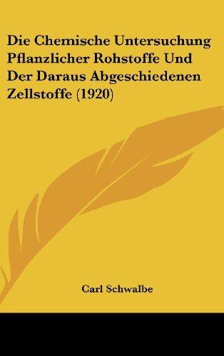 Die Chemische Untersuchung Pflanzlicher Rohstoffe Und Der Daraus Abgeschiedenen Zellstoffe (1920)