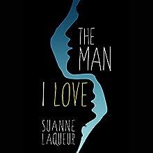 The Man I Love   Livre audio Auteur(s) : Suanne Laqueur Narrateur(s) : Vanessa DeSilvio