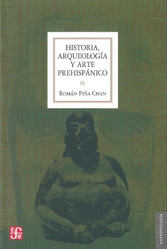 Historia, arqueolog a y arte prehisp nico (Seccion de Obras de Antropologia) (Spanish Edition)