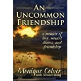 An Uncommon Friendship: a memoir of love, mental illness, and friendship