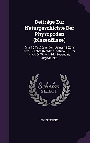 Beiträge Zur Naturgeschichte Der Physopoden (blasenfüsse): (mit 10 Taf.) (aus Dem Jahrg. 1852 In Sitz. Berichte Der Math.-naturw. Cl. Der K. Ak. D. W. (viii, Bd.) Besonders Abgedruckt)
