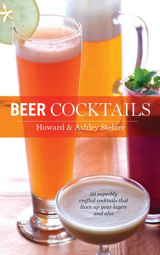 beer-cocktails-50-superbly-crafted-cocktails-that-liven-up-your-lagers-and-ales-50-series