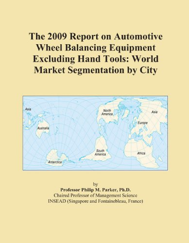 The 2009 Report on Automotive Wheel Balancing Equipment Excluding Hand Tools: World Market Segmentation by City